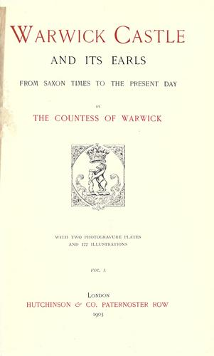 Warwick castle and its earls, from Saxon times to the present day by Warwick, Frances Evelyn Maynard Greville Countess of