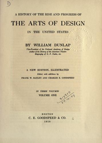 A history of the rise and progress of the arts of design in the United States by William Dunlap