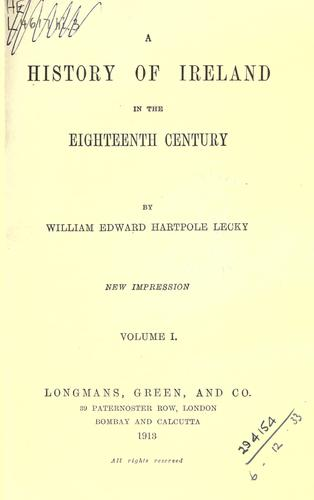 A history of Ireland in the eighteenth century. by William Edward Hartpole Lecky