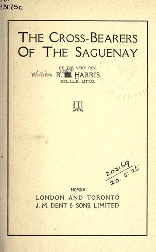 The cross-bearers of the Saguenay by Harris, William Richard