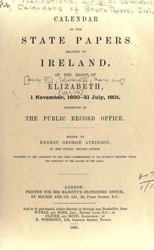 Calendar of the State Papers relating to Ireland, of the reigns of Henry VIII, Edward VI., Mary, and Elizabeth by Public Record Office