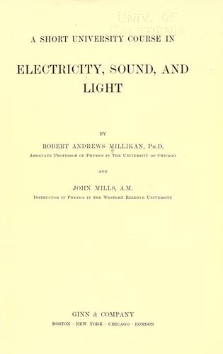 A short university course in electricity, sound, and light by Robert Andrews Millikan