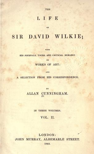 The life of Sir David Wilkie by Allan Cunningham
