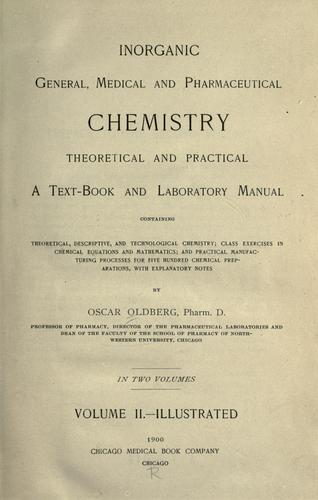 Inorganic general, medical and pharmaceutical chemistry, theoretical and practical by Oscar Oldberg