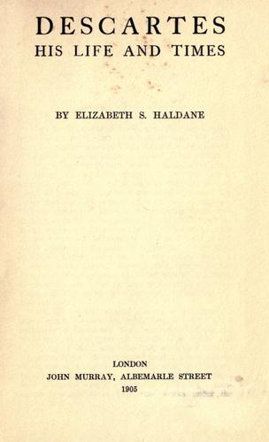 Descartes, his life and times by Elizabeth Sanderson Haldane