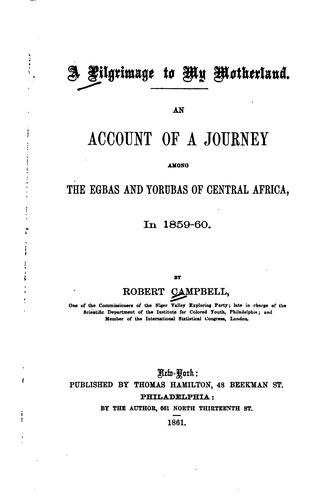 A pilgrimage to my motherland. by Campbell, Robert of the Niger Valley Exploring Party.