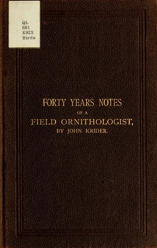 Forty years notes of a field ornithologist by John Krider