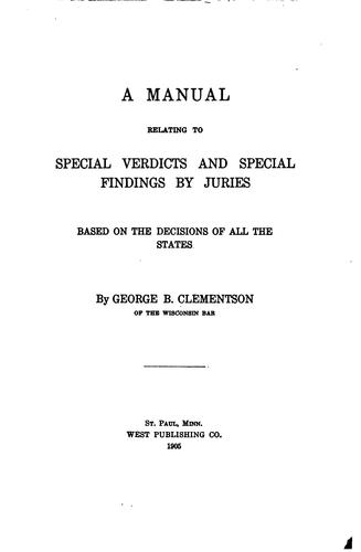 A manual relating to special verdicts and special findings by juries by George B. Clementson