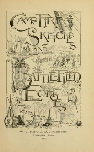 Camp-fire sketches and battle-field echoes of the rebellion by King, William C.