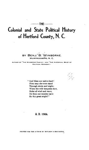 The colonial and state political history of Hertford County, N.C by Benjamin Brodie Winborne, Benj. B. Winborne
