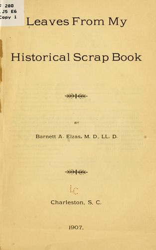 Leaves from my historical scrap book by Barnett A. Elzas