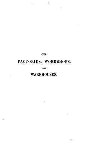Our factories, workshops, and warehouses by B. H. Thwaite
