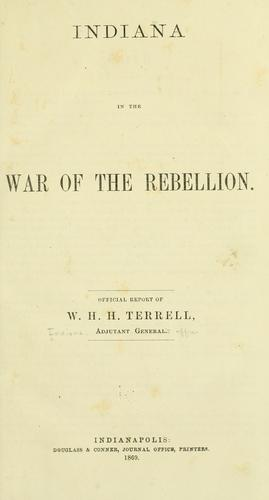 Indiana in the war of the rebellion. by Indiana. Adjutant General's Office.