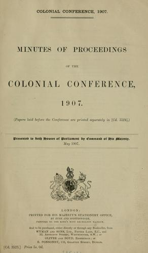 Minutes of proceedings of the Colonial Conference, 1907 by Colonial Conference (1907 London)