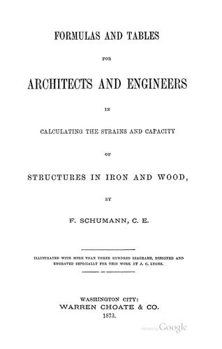 Formulas and tables for architects and engineers in calculating the strains and capacity of structures in iron and wood