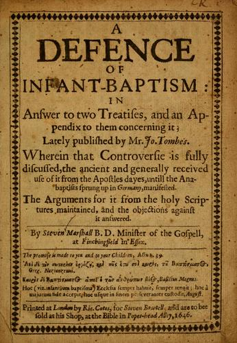 A defence of infant-baptism in answer to two treatises, and an Appendix to them concerning it, lately published by Mr. Jo. Tombes by Stephen Marshall