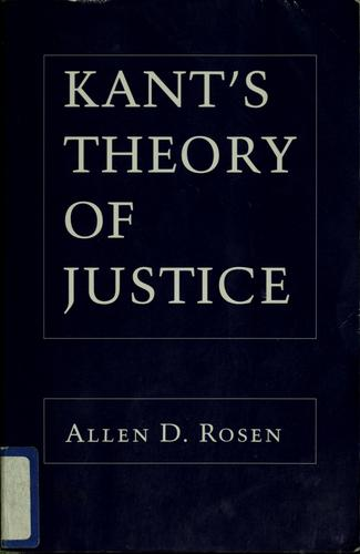 Kant's theory of justice by Allen D. Rosen