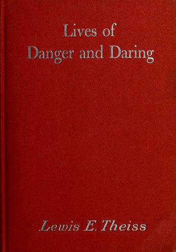 Lives of danger and daring by Theiss, Lewis Edwin., Lewis E. Theiss