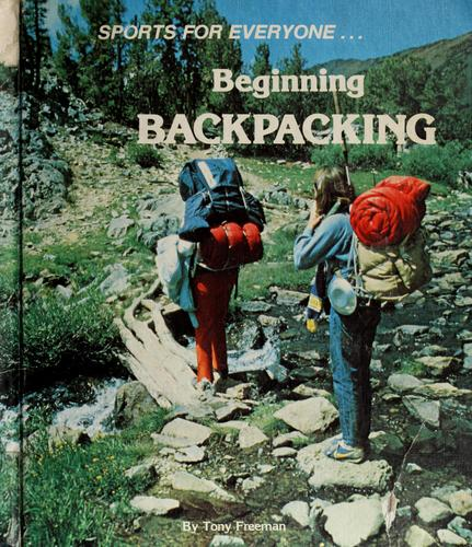 Beginning backpacking by Tony Freeman