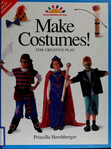 Make costumes! by Priscilla Hershberger