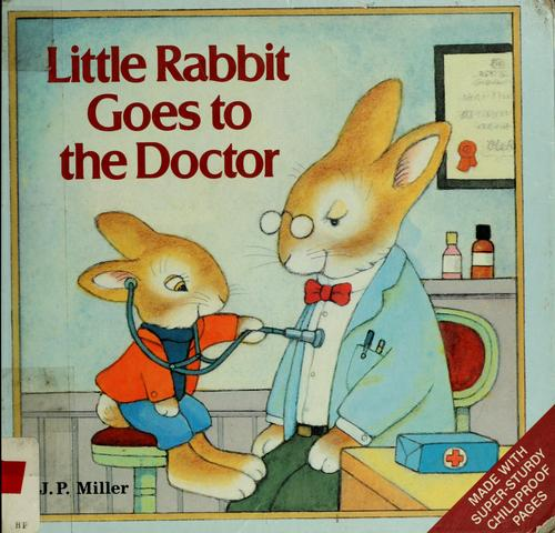 Little Rabbit goes to the doctor by Miller, J. P.