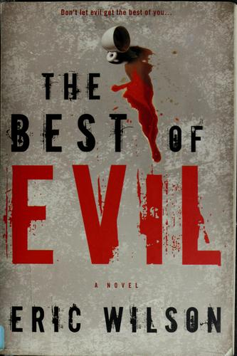 The best of evil by Wilson, Eric