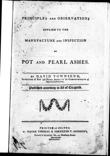 Principles and observations applied to the manufacture and inspection of pot and pearl ashes by David Townsend