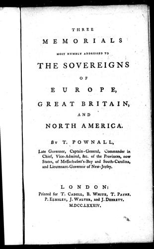 Three memorials most humbly addressed to the sovereigns of Europe, Great Britain, and North America by Thomas Pownall