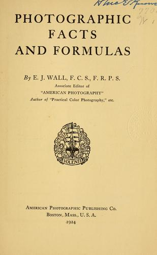 Photographic facts and formulas by E. J. Wall