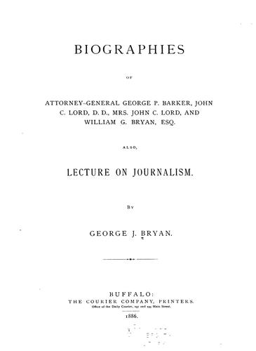 Biographies of Attorney-General George P. Barker, John C. Lord, D.D., Mrs. John C. Lord, and William G. Bryan, esq by George J Bryan