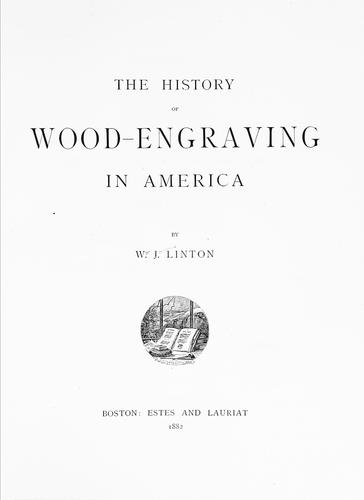 The history of wood-engraving in America by W. J. Linton