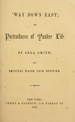 Way down East; or, Portraitures of Yankee life.