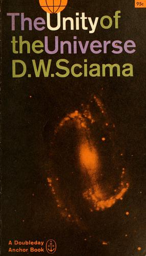 The unity of the universe by D. W. Sciama