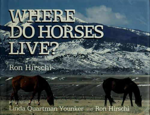 Where do horses live? by Ron Hirschi