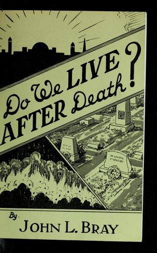 Do we live after death? by John L. Bray