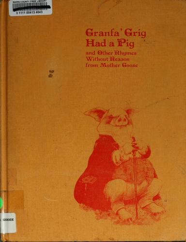 Granfa' Grig had a pig and other rhymes without reason by Wallace Tripp