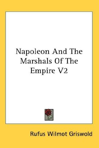 Napoleon And The Marshals Of The Empire V2 by Rufus Wilmot Griswold