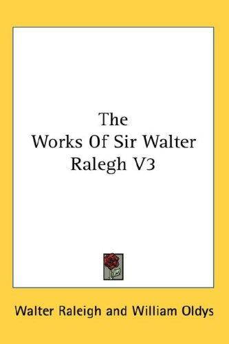 The Works Of Sir Walter Ralegh V3 by Walter Raleigh