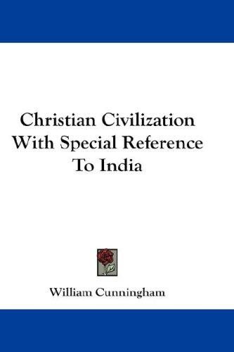 Christian Civilization With Special Reference To India by William Cunningham