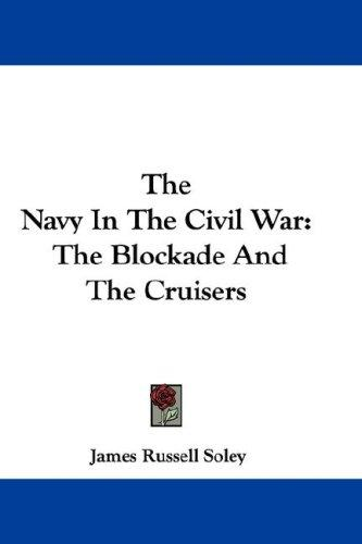 The Navy In The Civil War by James Russell Soley