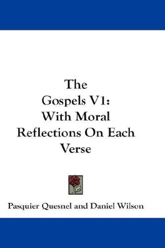 The Gospels V1 by Pasquier Quesnel