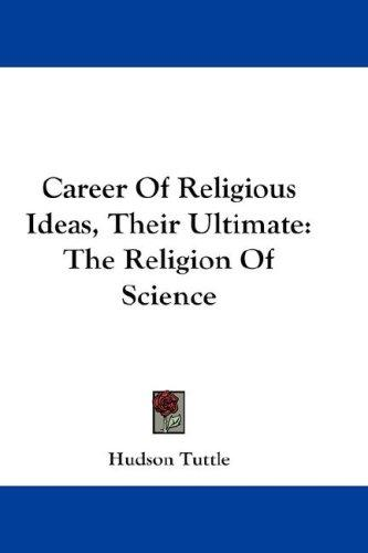 Career Of Religious Ideas, Their Ultimate by Hudson Tuttle