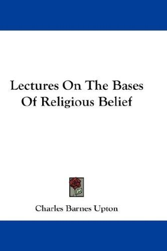Lectures On The Bases Of Religious Belief