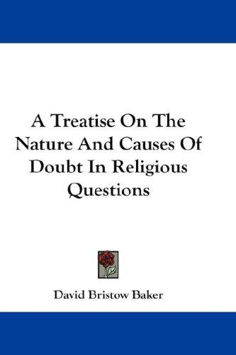 A Treatise On The Nature And Causes Of Doubt In Religious Questions