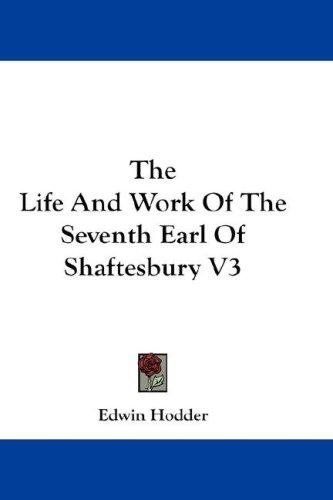 The Life And Work Of The Seventh Earl Of Shaftesbury V3 by Edwin Hodder