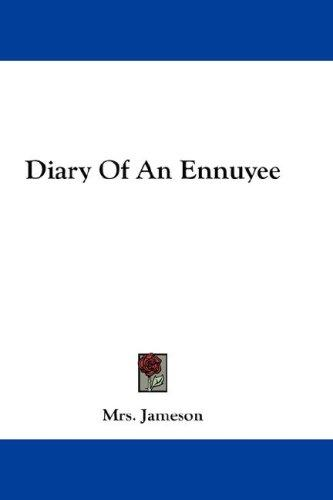 The Diary Of An Ennuyee by Mrs. Anna Jameson