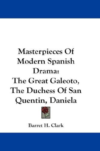 Masterpieces Of Modern Spanish Drama by Barret H. Clark
