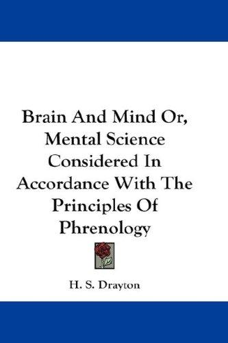 Brain And Mind Or, Mental Science Considered In Accordance With The Principles Of Phrenology by H. S. Drayton