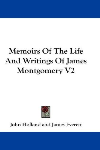 Memoirs Of The Life And Writings Of James Montgomery V2 by James Everett