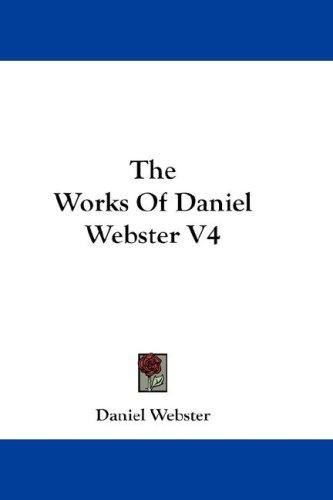 The Works Of Daniel Webster V4 by Daniel Webster